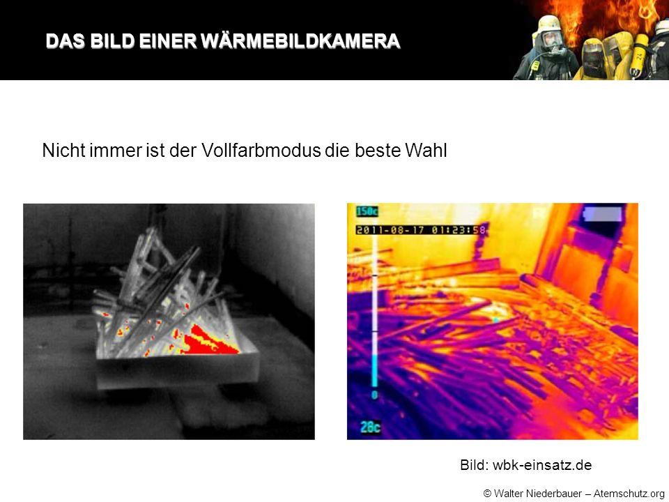 © Walter Niederbauer – Atemschutz.org DAS BILD EINER WÄRMEBILDKAMERA DAS BILD EINER WÄRMEBILDKAMERA Nicht immer ist der Vollfarbmodus die beste Wahl Bild: wbk-einsatz.de