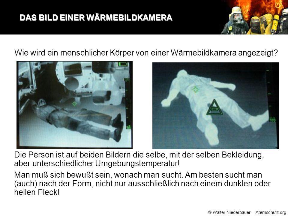 © Walter Niederbauer – Atemschutz.org DAS BILD EINER WÄRMEBILDKAMERA DAS BILD EINER WÄRMEBILDKAMERA Die Person ist auf beiden Bildern die selbe, mit der selben Bekleidung, aber unterschiedlicher Umgebungstemperatur.