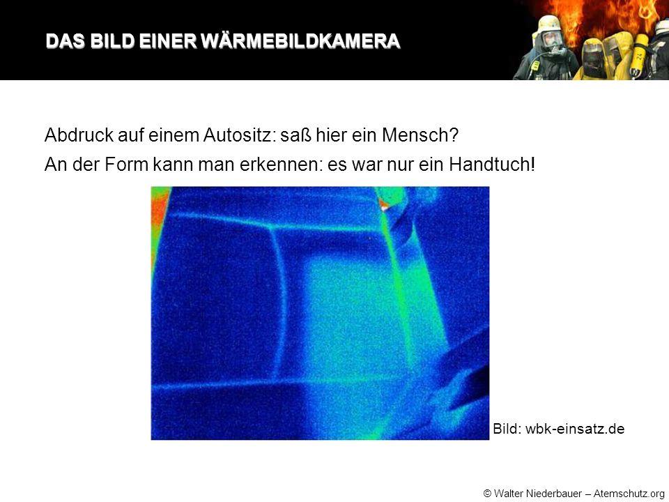 © Walter Niederbauer – Atemschutz.org DAS BILD EINER WÄRMEBILDKAMERA DAS BILD EINER WÄRMEBILDKAMERA Abdruck auf einem Autositz: saß hier ein Mensch.