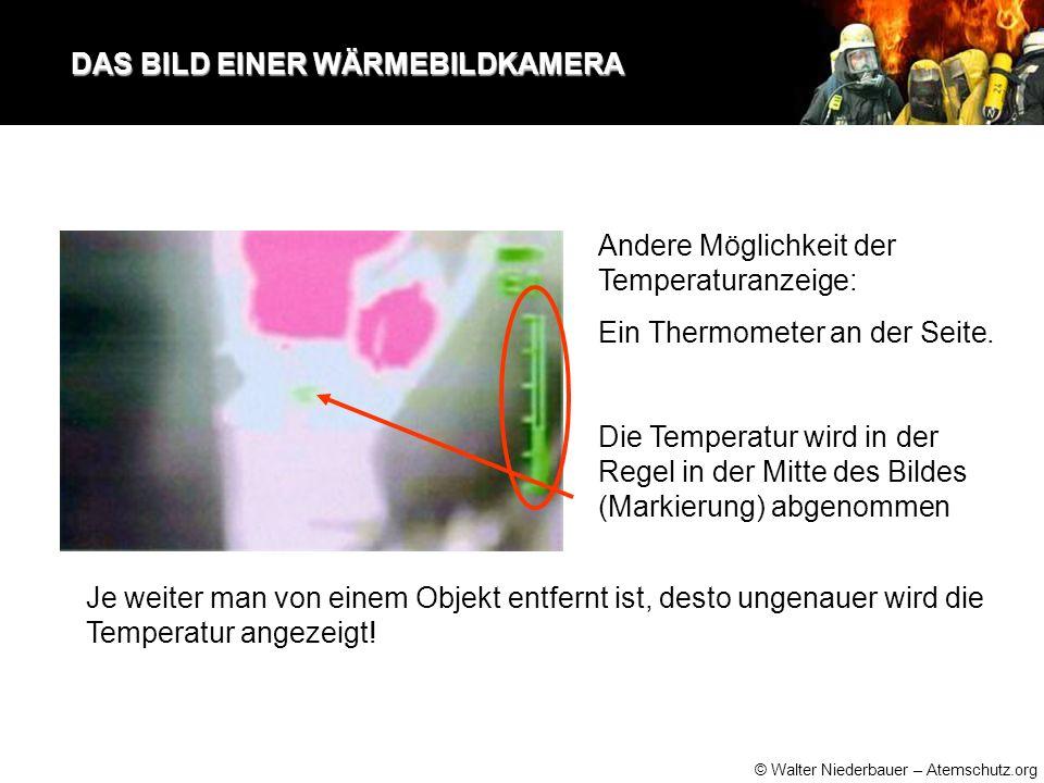 © Walter Niederbauer – Atemschutz.org DAS BILD EINER WÄRMEBILDKAMERA DAS BILD EINER WÄRMEBILDKAMERA Andere Möglichkeit der Temperaturanzeige: Ein Thermometer an der Seite.