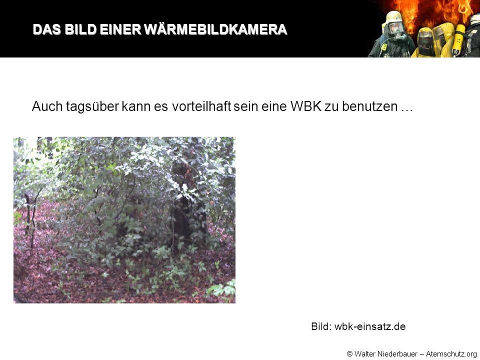 © Walter Niederbauer – Atemschutz.org DAS BILD EINER WÄRMEBILDKAMERA DAS BILD EINER WÄRMEBILDKAMERA Bild: wbk-einsatz.de Auch tagsüber kann es vorteilhaft sein eine WBK zu benutzen …