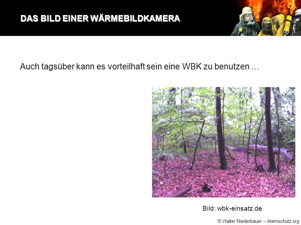 © Walter Niederbauer – Atemschutz.org DAS BILD EINER WÄRMEBILDKAMERA DAS BILD EINER WÄRMEBILDKAMERA Auch tagsüber kann es vorteilhaft sein eine WBK zu benutzen … Bild: wbk-einsatz.de