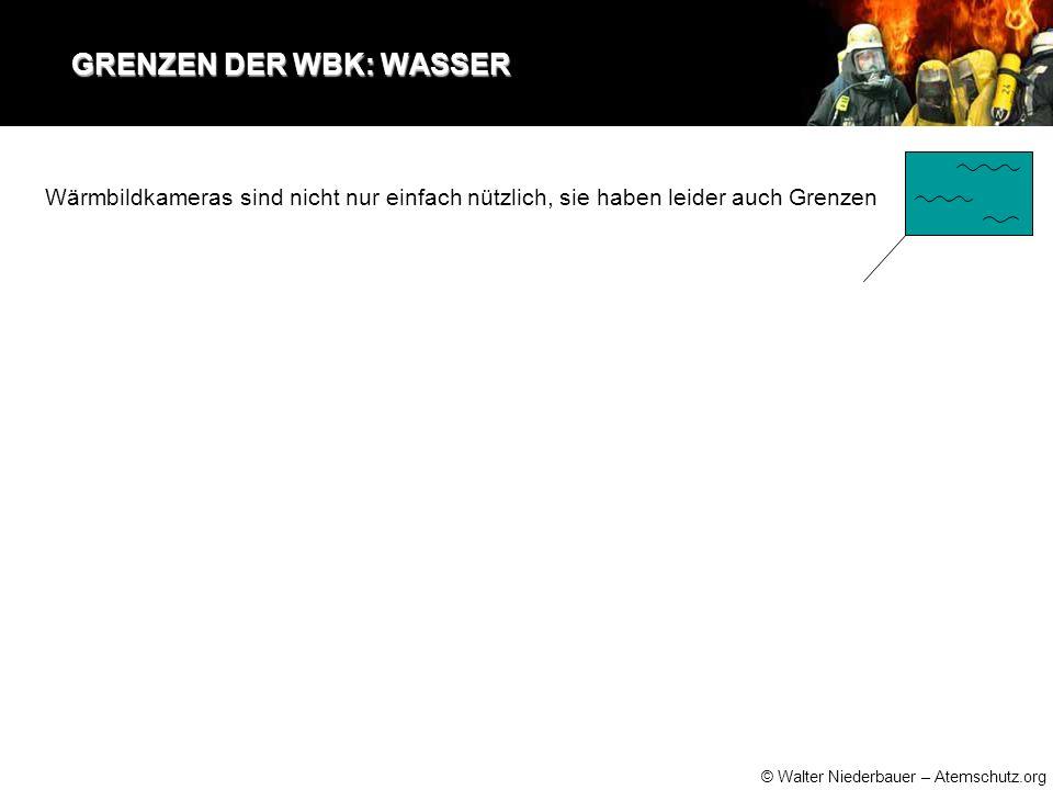 © Walter Niederbauer – Atemschutz.org GRENZEN DER WBK: WASSER GRENZEN DER WBK: WASSER IR-Strahlung kann Wasser nicht durchdringen, sie wird verschluckt.