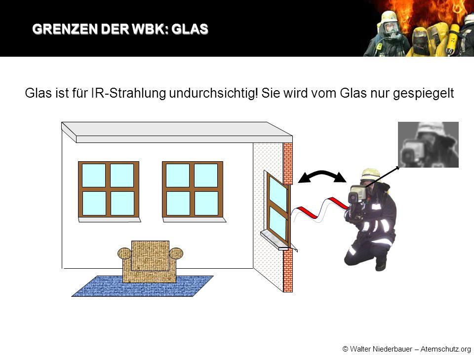 © Walter Niederbauer – Atemschutz.org GRENZEN DER WBK: GLAS GRENZEN DER WBK: GLAS Glas ist für IR-Strahlung undurchsichtig.