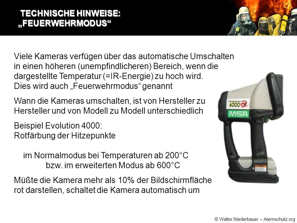 """© Walter Niederbauer – Atemschutz.org TECHNISCHE HINWEISE: """"FEUERWEHRMODUS TECHNISCHE HINWEISE: """"FEUERWEHRMODUS Viele Kameras verfügen über das automatische Umschalten in einen höheren (unempfindlicheren) Bereich, wenn die dargestellte Temperatur (=IR-Energie) zu hoch wird."""