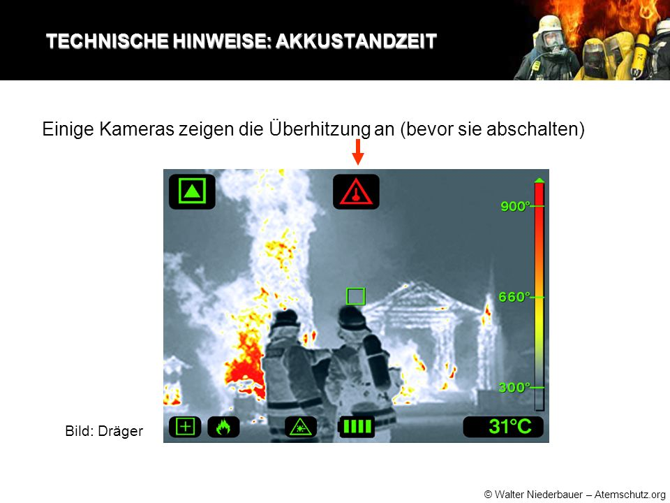 © Walter Niederbauer – Atemschutz.org TECHNISCHE HINWEISE: AKKUSTANDZEIT TECHNISCHE HINWEISE: AKKUSTANDZEIT Einige Kameras zeigen die Überhitzung an (bevor sie abschalten) Bild: Dräger