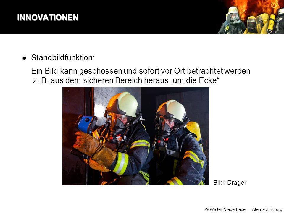 © Walter Niederbauer – Atemschutz.org INNOVATIONEN ●Standbildfunktion: Ein Bild kann geschossen und sofort vor Ort betrachtet werden z.