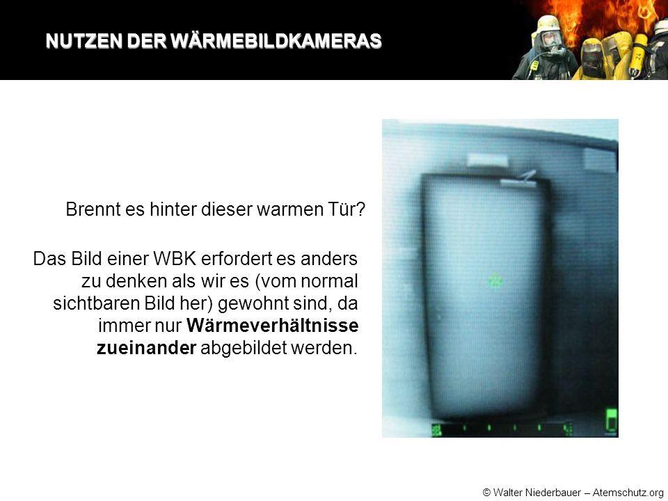 © Walter Niederbauer – Atemschutz.org NUTZEN DER WÄRMEBILDKAMERAS NUTZEN DER WÄRMEBILDKAMERAS Brennt es hinter dieser warmen Tür.