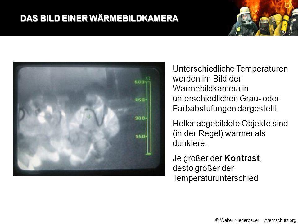 © Walter Niederbauer – Atemschutz.org DAS BILD EINER WÄRMEBILDKAMERA DAS BILD EINER WÄRMEBILDKAMERA Unterschiedliche Temperaturen werden im Bild der Wärmebildkamera in unterschiedlichen Grau- oder Farbabstufungen dargestellt.