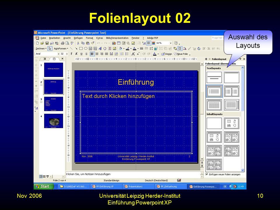 Nov. 2006Universität Leipzig Herder-Institut Einführung Powerpoint XP 10 Folienlayout 02 Auswahl des Layouts