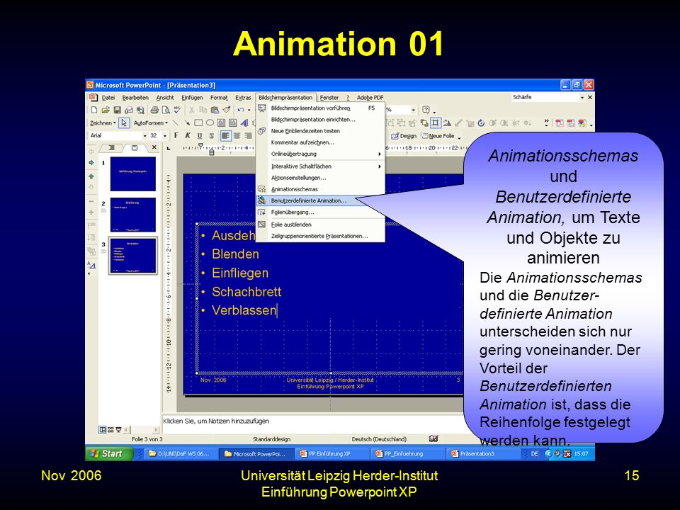 Nov. 2006Universität Leipzig Herder-Institut Einführung Powerpoint XP 15 Animation 01 Animationsschemas und Benutzerdefinierte Animation, um Texte und