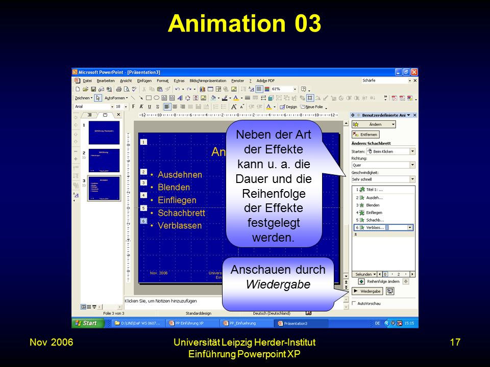 Nov. 2006Universität Leipzig Herder-Institut Einführung Powerpoint XP 17 Animation 03 Neben der Art der Effekte kann u. a. die Dauer und die Reihenfol