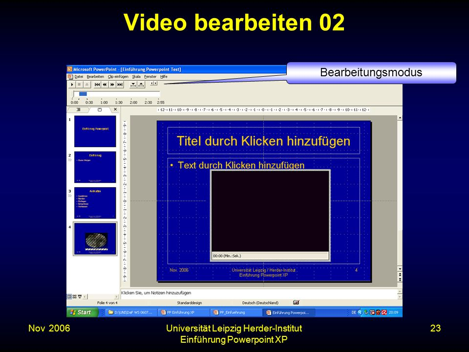 Nov. 2006Universität Leipzig Herder-Institut Einführung Powerpoint XP 23 Video bearbeiten 02 Bearbeitungsmodus