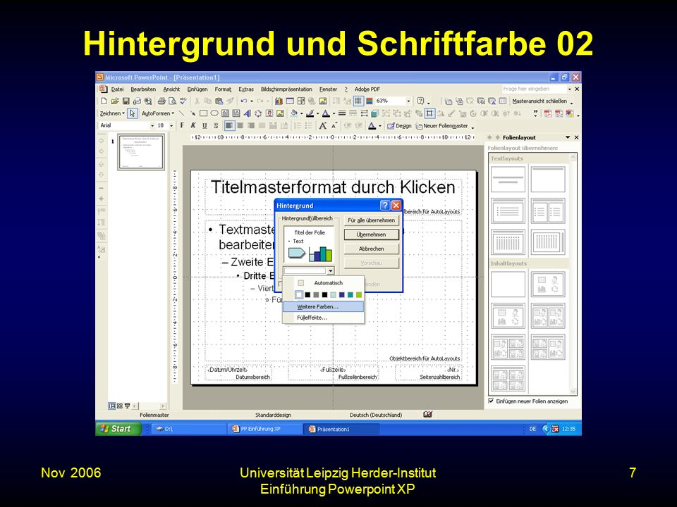 Nov. 2006Universität Leipzig Herder-Institut Einführung Powerpoint XP 7 Hintergrund und Schriftfarbe 02