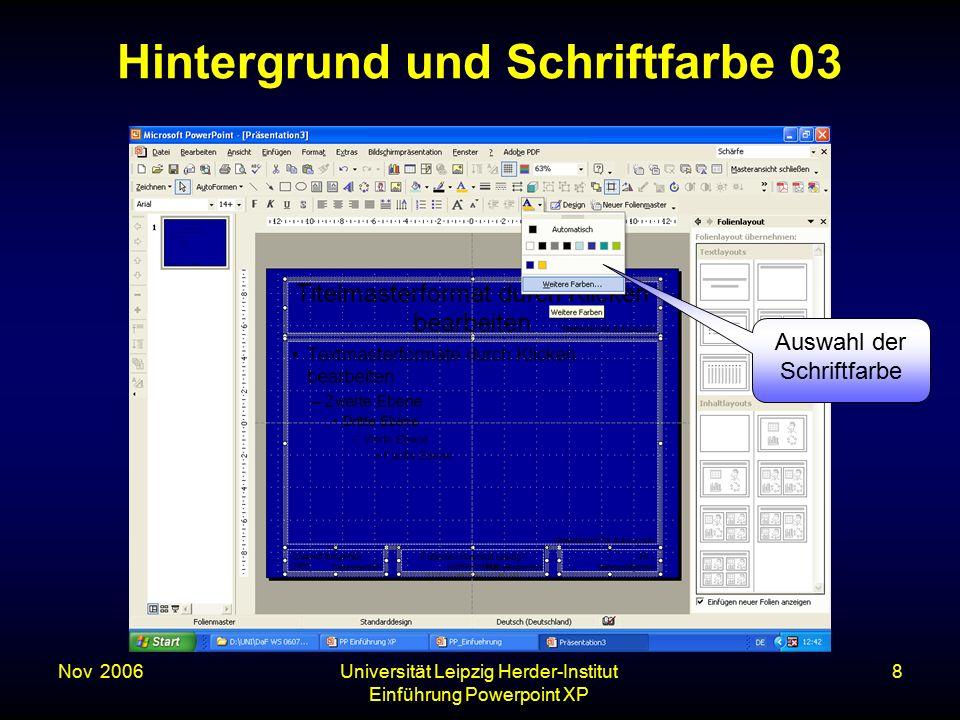Nov. 2006Universität Leipzig Herder-Institut Einführung Powerpoint XP 8 Hintergrund und Schriftfarbe 03 Auswahl der Schriftfarbe