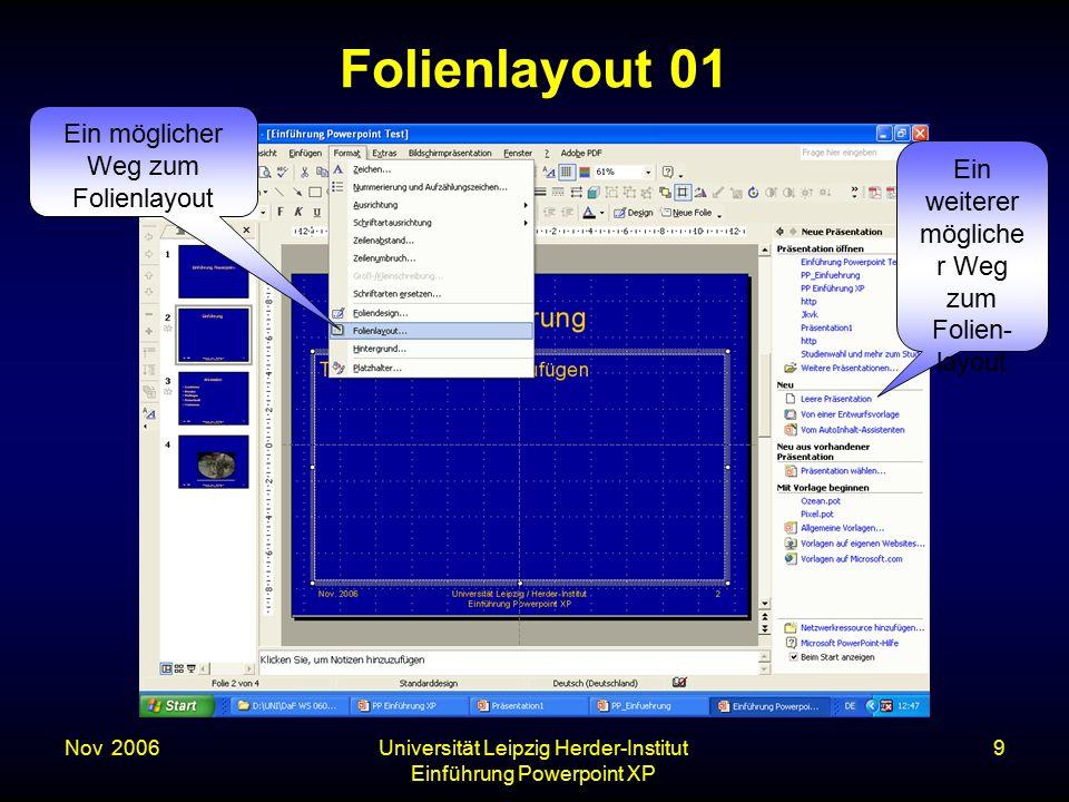 Nov. 2006Universität Leipzig Herder-Institut Einführung Powerpoint XP 9 Folienlayout 01 Ein möglicher Weg zum Folienlayout Ein weiterer mögliche r Weg
