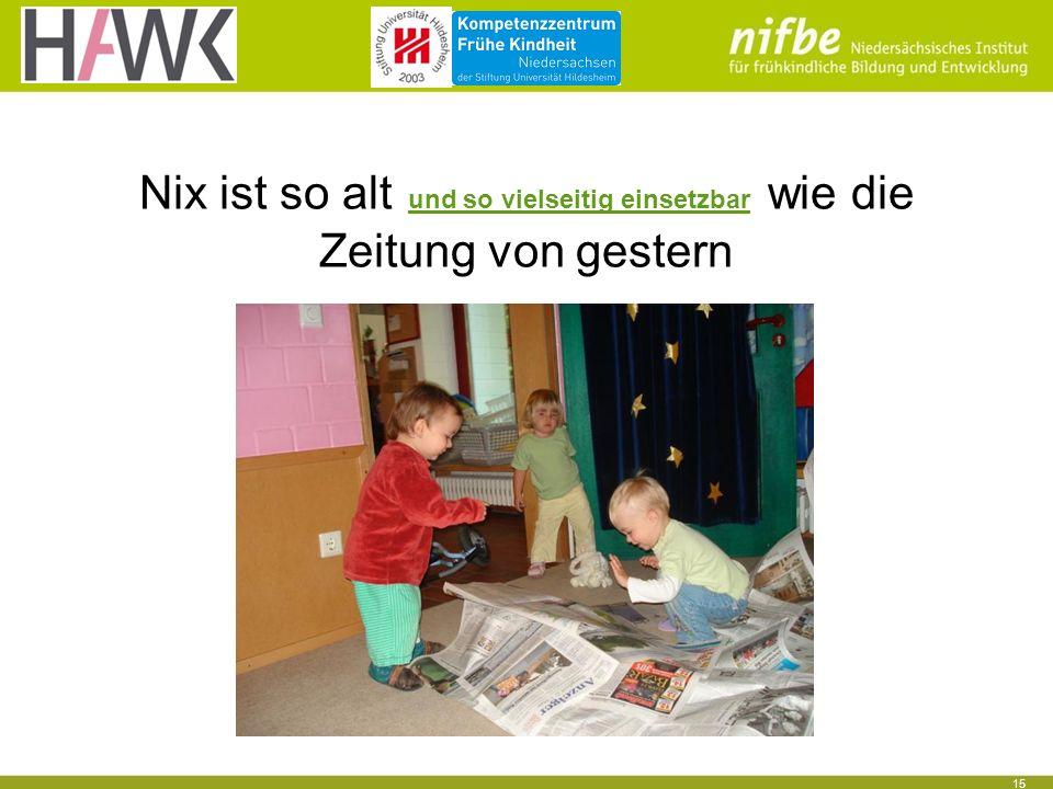 15 Nix ist so alt und so vielseitig einsetzbar wie die Zeitung von gestern