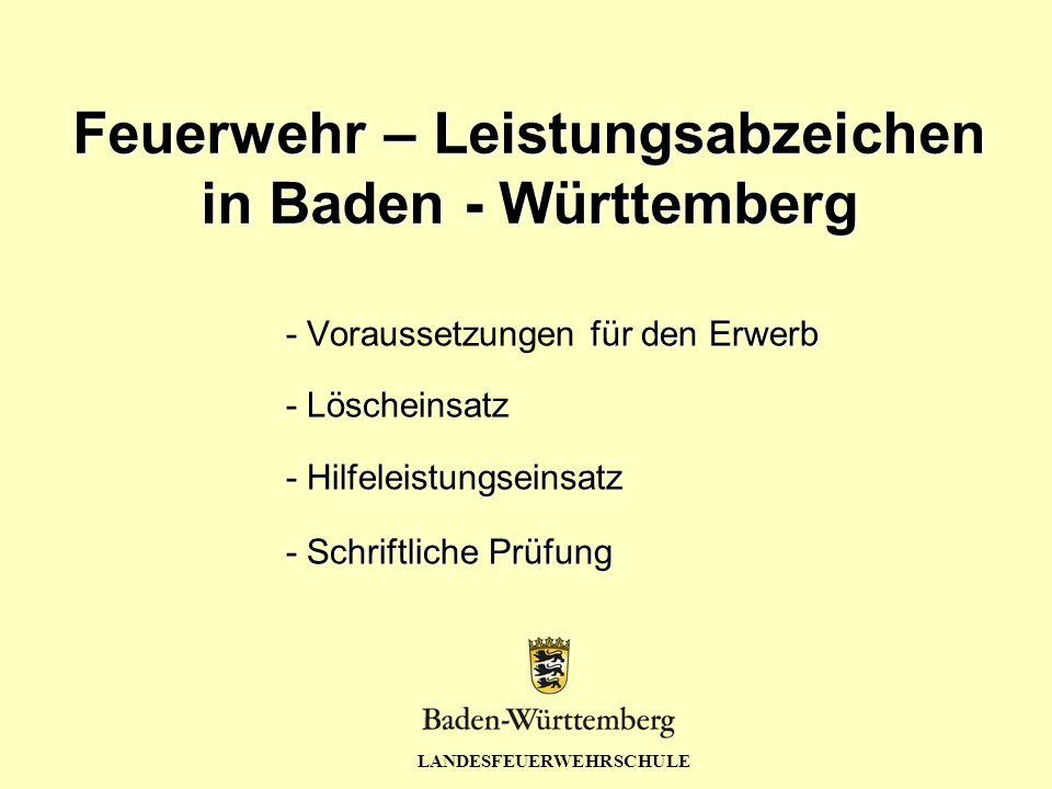 LANDESFEUERWEHRSCHULE - für den Erwerb - Voraussetzungen für den Erwerb - Löscheinsatz - Hilfeleistungseinsatz - Schriftliche Prüfung Feuerwehr – Leistungsabzeichen in Baden - Württemberg