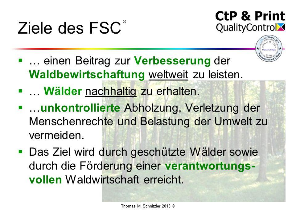 Thomas M. Schnitzler 2013 © Ziele des FSC  … einen Beitrag zur Verbesserung der Waldbewirtschaftung weltweit zu leisten.  … Wälder nachhaltig zu erh