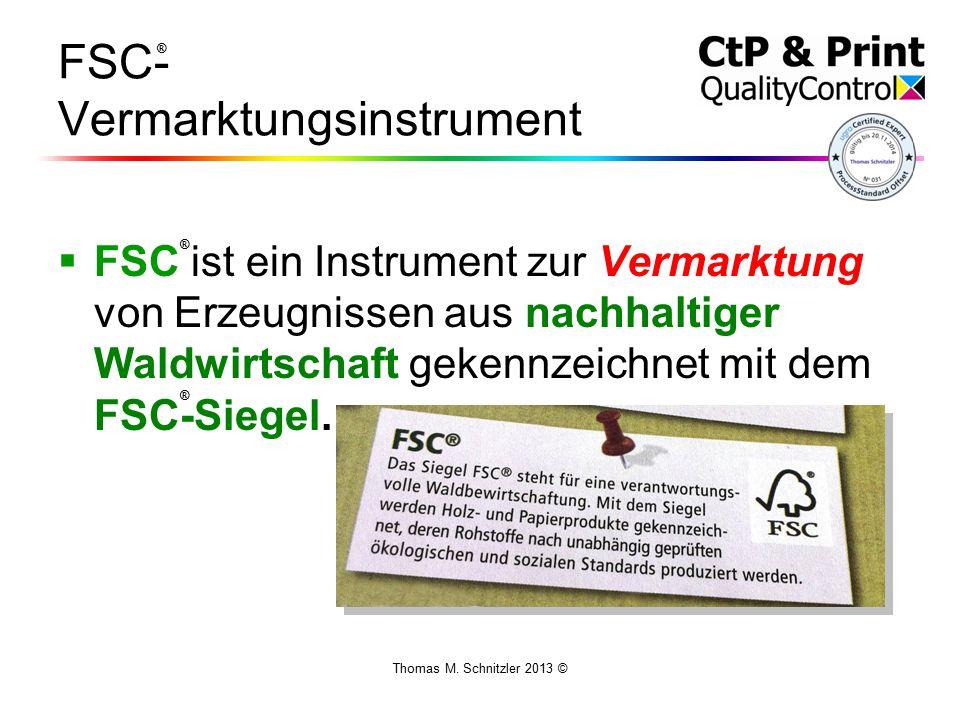 Thomas M. Schnitzler 2013 © FSC- Vermarktungsinstrument  FSC ist ein Instrument zur Vermarktung von Erzeugnissen aus nachhaltiger Waldwirtschaft geke