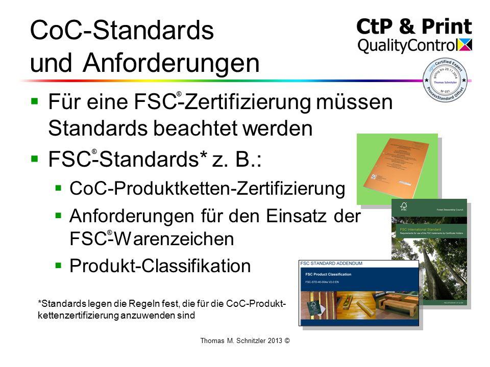 Thomas M. Schnitzler 2013 © CoC-Standards und Anforderungen  Für eine FSC-Zertifizierung müssen Standards beachtet werden  FSC-Standards* z. B.:  C
