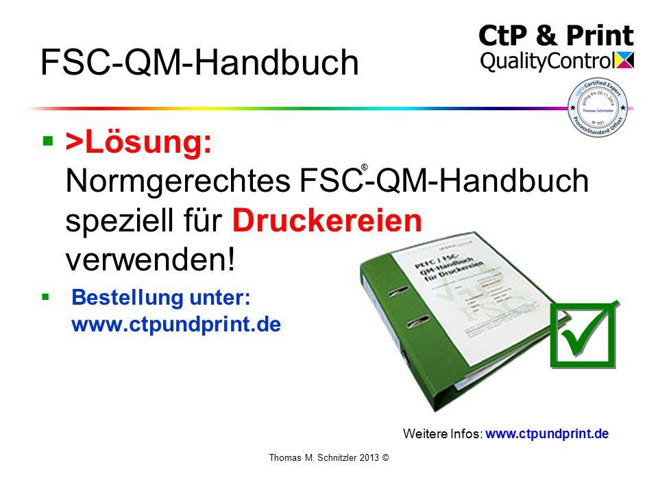 Thomas M. Schnitzler 2013 © FSC-QM-Handbuch  >Lösung: Normgerechtes FSC-QM-Handbuch speziell für Druckereien verwenden!  Bestellung unter: www.ctpun