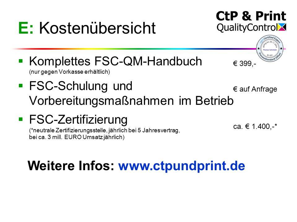 E: Kostenübersicht  Komplettes FSC-QM-Handbuch (nur gegen Vorkasse erhältlich)  FSC-Schulung und Vorbereitungsmaßnahmen im Betrieb  FSC-Zertifizierung (*neutrale Zertifizierungsstelle, jährlich bei 5 Jahresvertrag, bei ca.