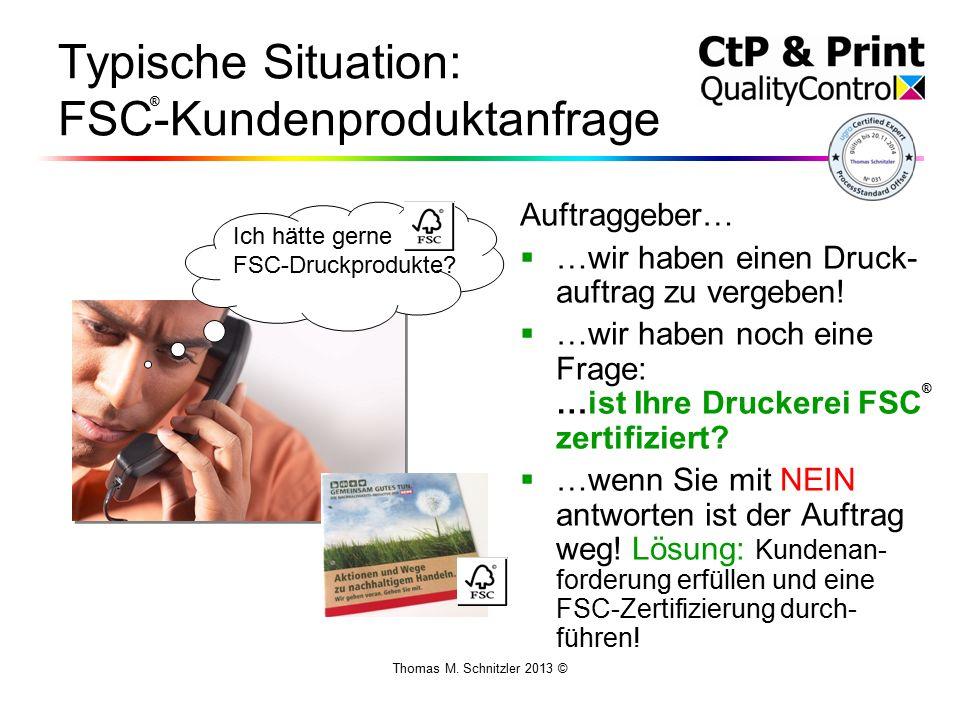 Thomas M. Schnitzler 2013 © Typische Situation: FSC-Kundenproduktanfrage Auftraggeber…  …wir haben einen Druck- auftrag zu vergeben!  …wir haben noc