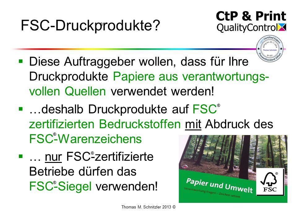 Thomas M. Schnitzler 2013 © FSC-Druckprodukte?  Diese Auftraggeber wollen, dass für Ihre Druckprodukte Papiere aus verantwortungs- vollen Quellen ver