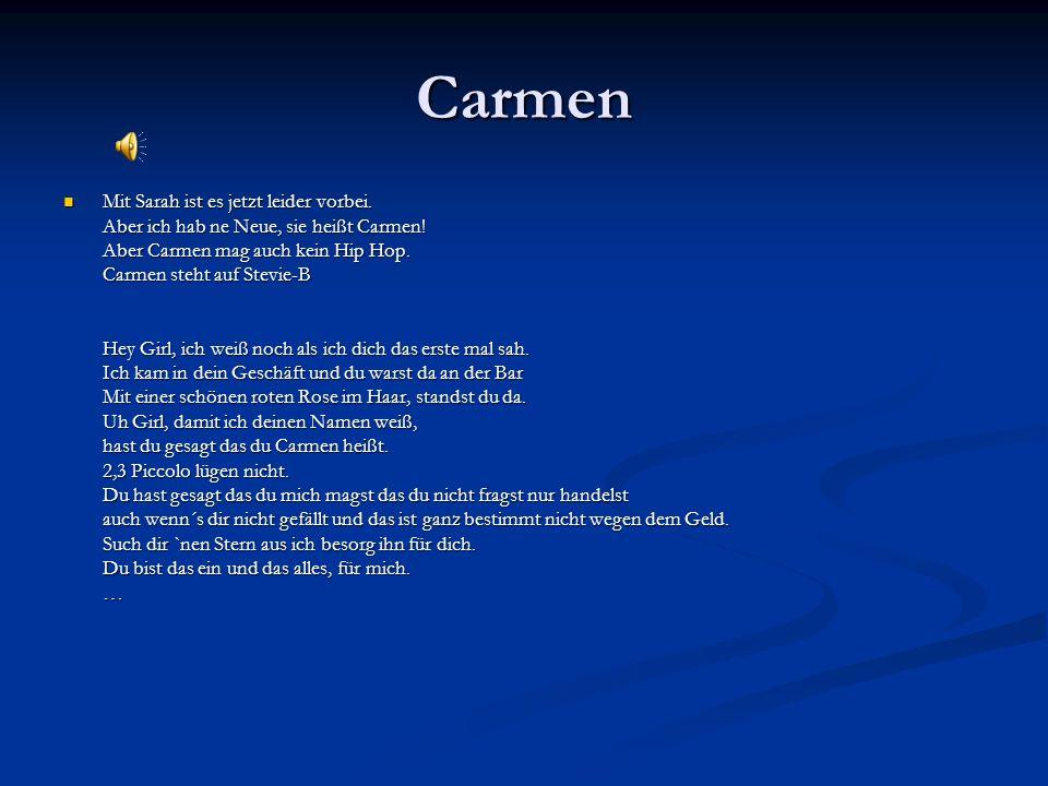 Carmen Mit Sarah ist es jetzt leider vorbei. Aber ich hab ne Neue, sie heißt Carmen! Aber Carmen mag auch kein Hip Hop. Carmen steht auf Stevie-B Hey