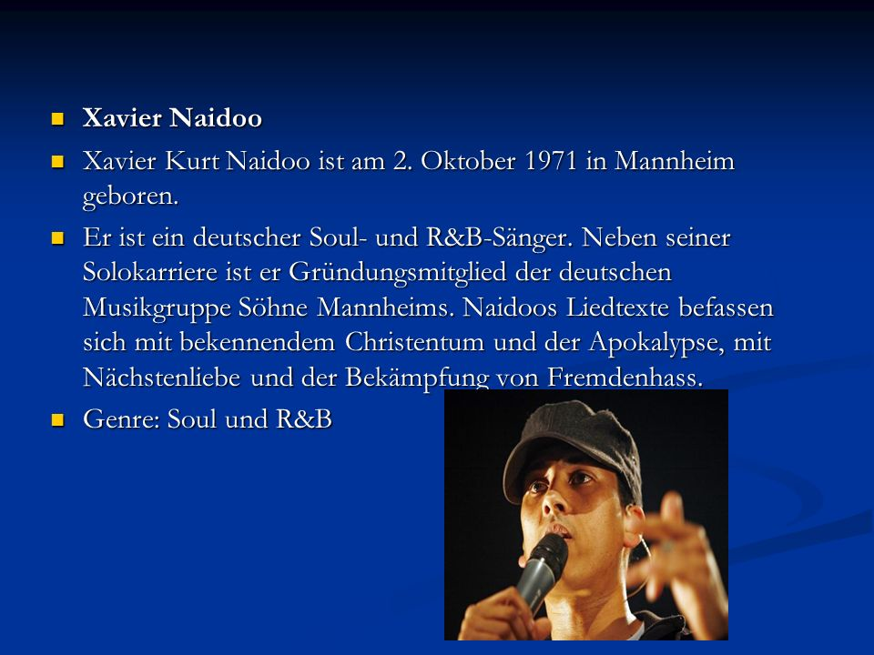 Xavier Naidoo Xavier Naidoo Xavier Kurt Naidoo ist am 2. Oktober 1971 in Mannheim geboren. Xavier Kurt Naidoo ist am 2. Oktober 1971 in Mannheim gebor