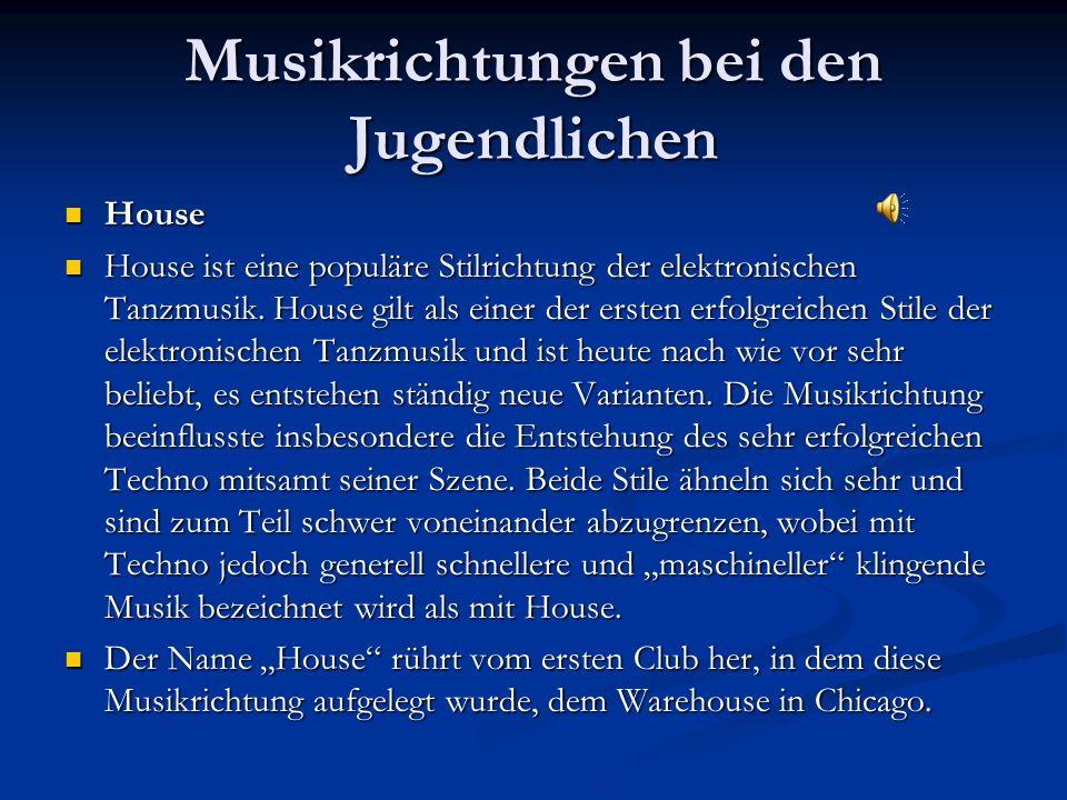 Musikrichtungen bei den Jugendlichen House House House ist eine populäre Stilrichtung der elektronischen Tanzmusik. House gilt als einer der ersten er
