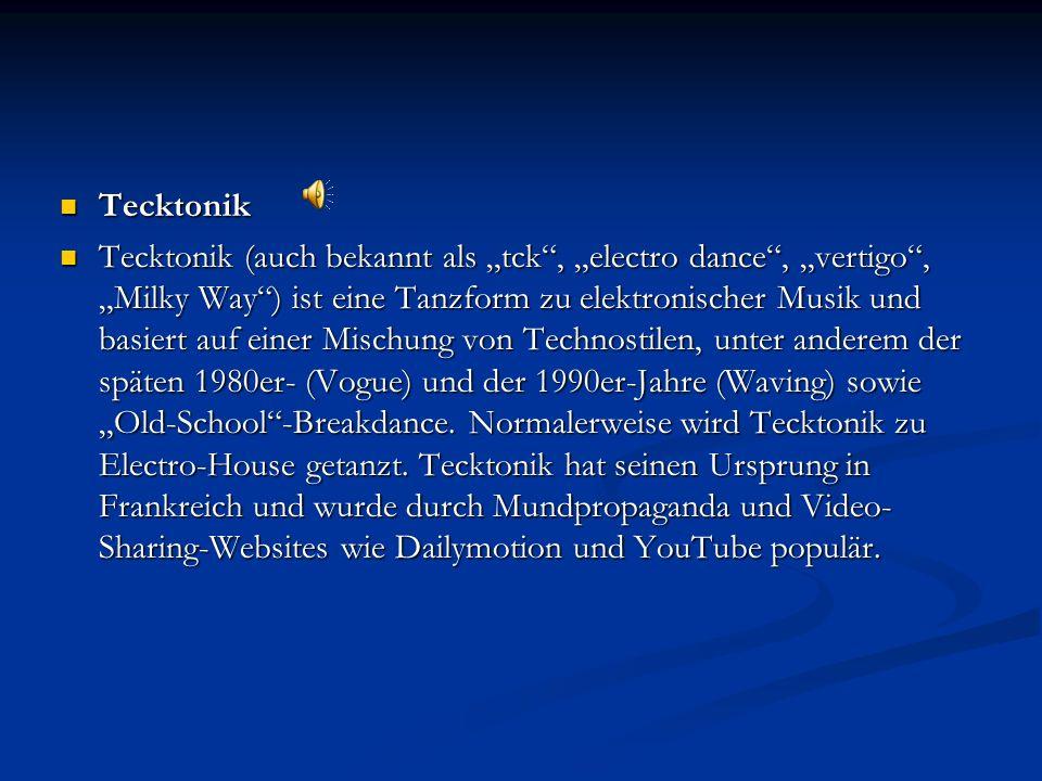 """Tecktonik Tecktonik Tecktonik (auch bekannt als """"tck , """"electro dance , """"vertigo , """"Milky Way ) ist eine Tanzform zu elektronischer Musik und basiert auf einer Mischung von Technostilen, unter anderem der späten 1980er- (Vogue) und der 1990er-Jahre (Waving) sowie """"Old-School -Breakdance."""