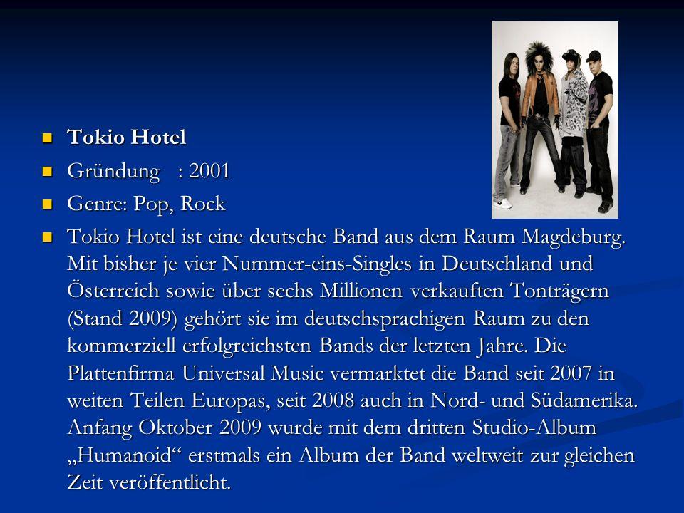 Tokio Hotel Tokio Hotel Gründung: 2001 Gründung: 2001 Genre: Pop, Rock Genre: Pop, Rock Tokio Hotel ist eine deutsche Band aus dem Raum Magdeburg. Mit