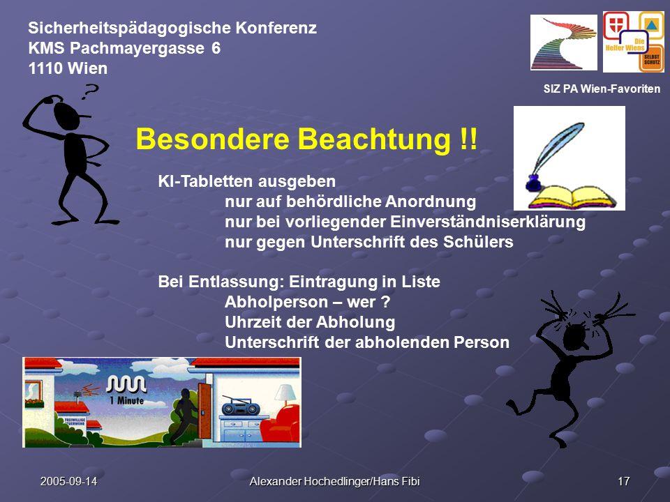 SIZ PA Wien-Favoriten Sicherheitspädagogische Konferenz KMS Pachmayergasse 6 1110 Wien 2005-09-14 Alexander Hochedlinger/Hans Fibi 17 Besondere Beacht