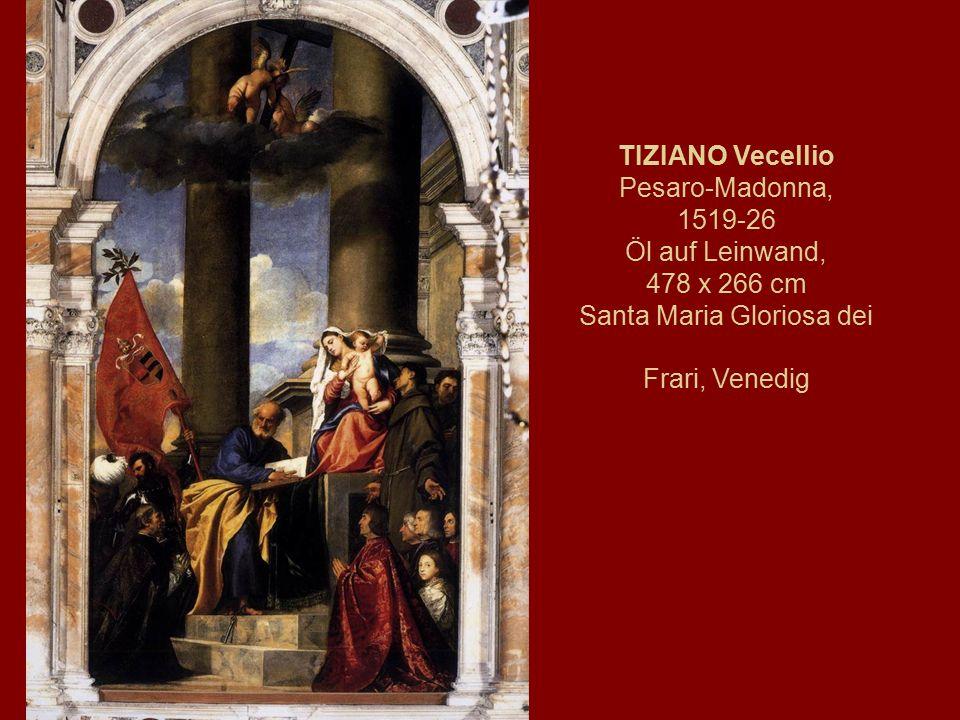 TIZIANO Vecellio Pesaro-Madonna, 1519-26 Öl auf Leinwand, 478 x 266 cm Santa Maria Gloriosa dei Frari, Venedig