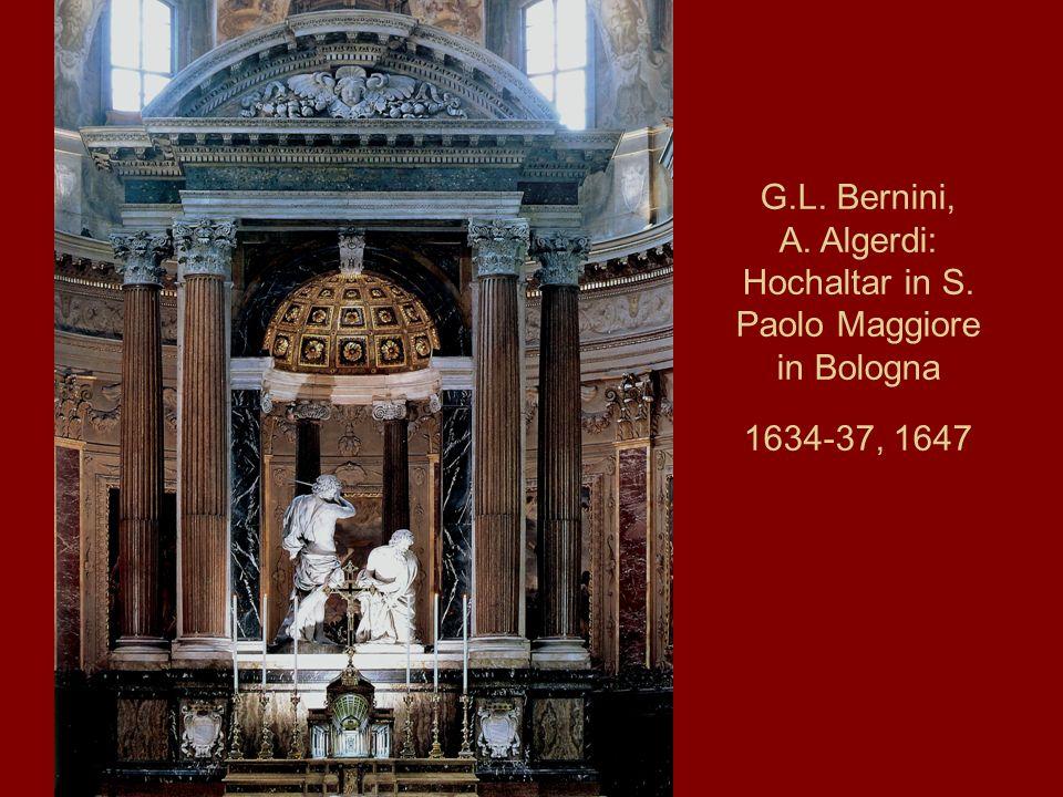 G.L. Bernini, A. Algerdi: Hochaltar in S. Paolo Maggiore in Bologna 1634-37, 1647