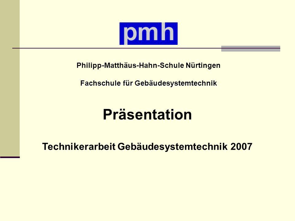 Präsentation Technikerarbeit Gebäudesystemtechnik 2007 Philipp-Matthäus-Hahn-Schule Nürtingen Fachschule für Gebäudesystemtechnik