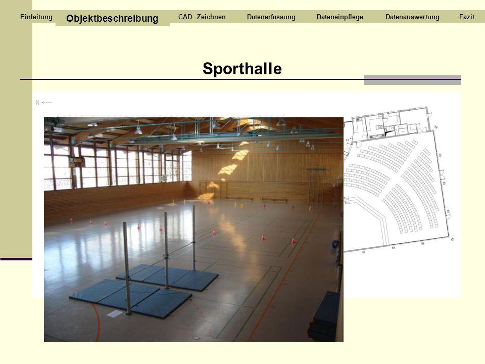 Sporthalle Objektbeschreibung CAD- ZeichnenDatenerfassungDateneinpflegeDatenauswertungFazitEinleitung