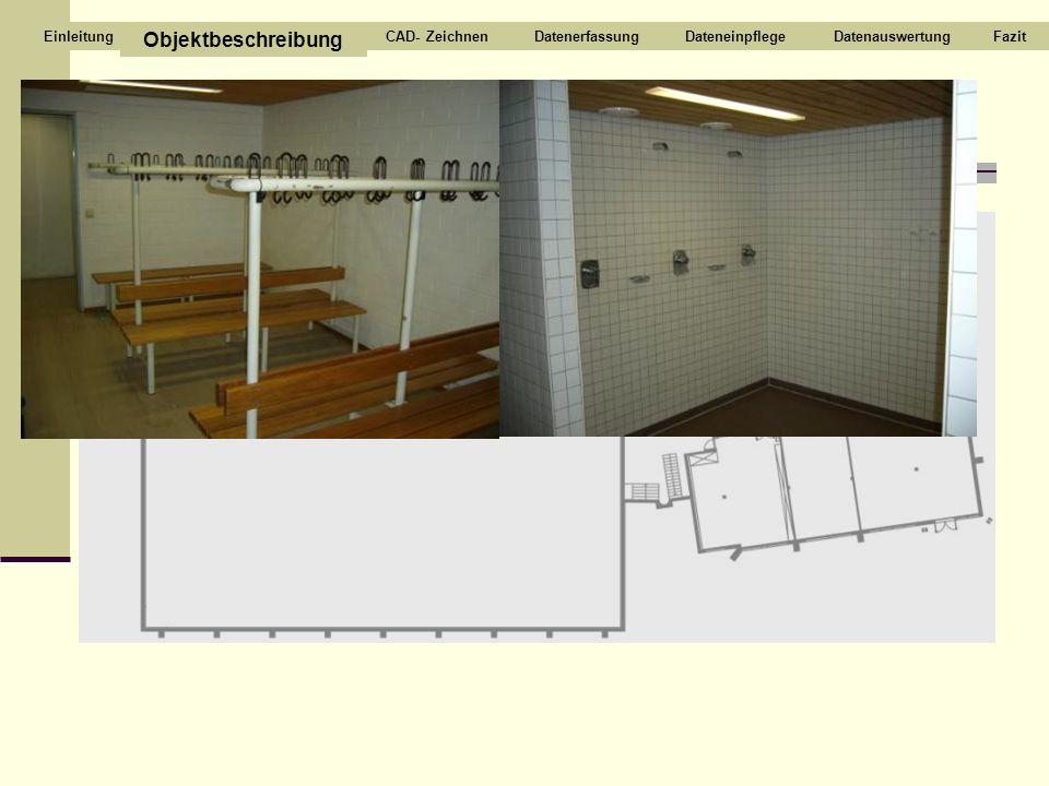 Dusch- und Umkleideräume Objektbeschreibung CAD- ZeichnenDatenerfassungDateneinpflegeDatenauswertungFazitEinleitung