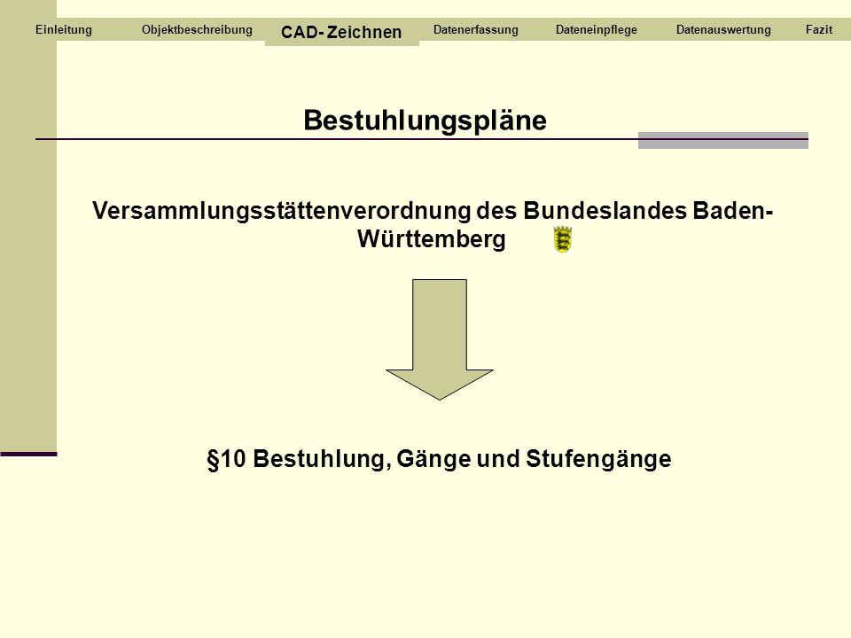 Bestuhlungspläne Versammlungsstättenverordnung des Bundeslandes Baden- Württemberg §10 Bestuhlung, Gänge und Stufengänge Objektbeschreibung CAD- Zeich