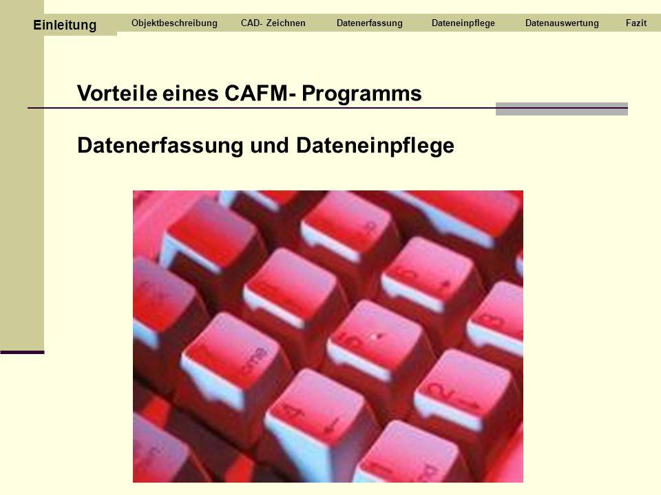 Vorteile eines CAFM- Programms Datenerfassung und Dateneinpflege CAD- ZeichnenDatenerfassungDateneinpflegeDatenauswertungFazit Einleitung Objektbeschr