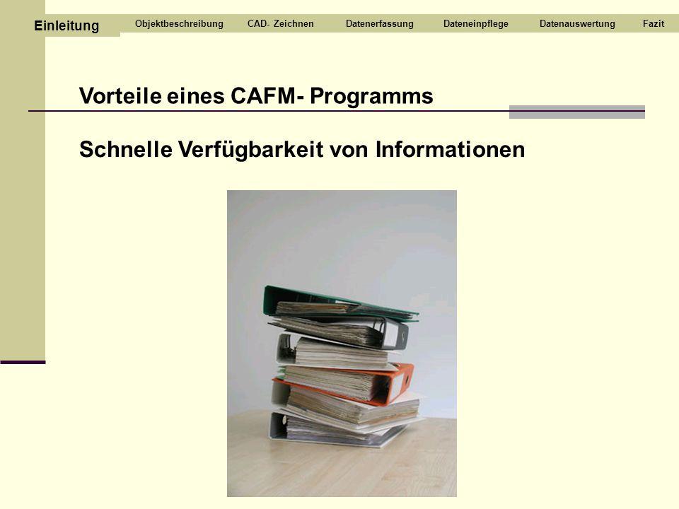 Vorteile eines CAFM- Programms Schnelle Verfügbarkeit von Informationen CAD- ZeichnenDatenerfassungDateneinpflegeDatenauswertungFazit Einleitung Objek