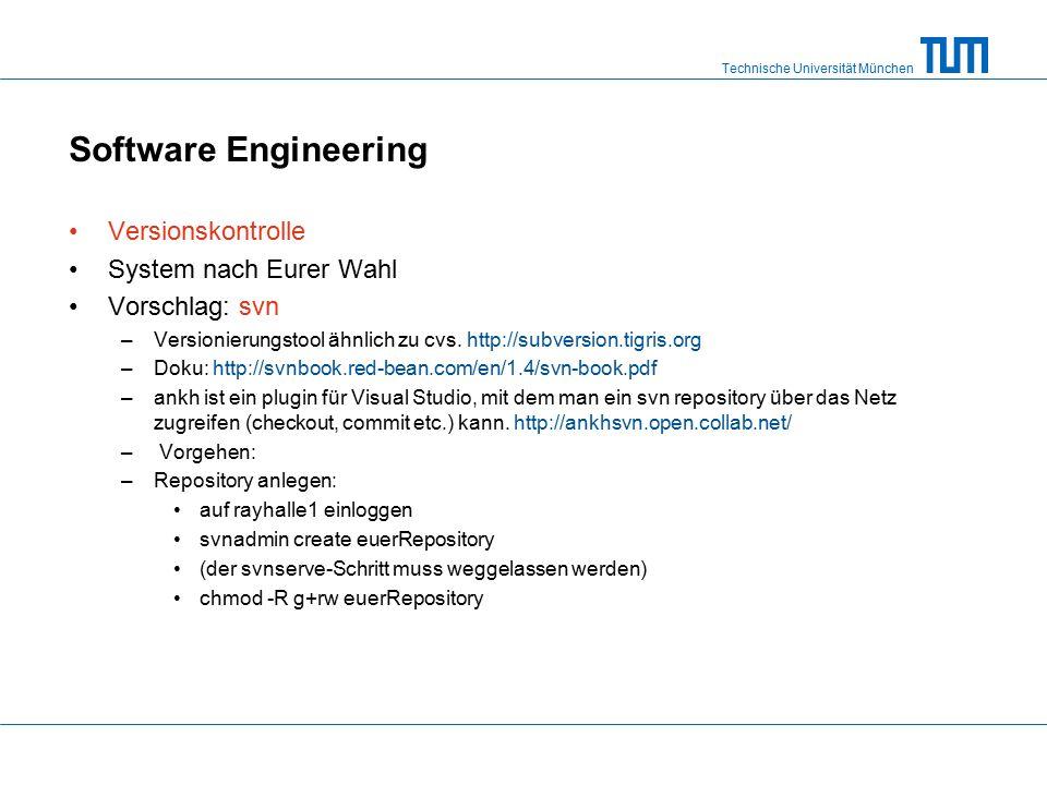 Technische Universität München Software Engineering Versionskontrolle System nach Eurer Wahl Vorschlag: svn –Versionierungstool ähnlich zu cvs.