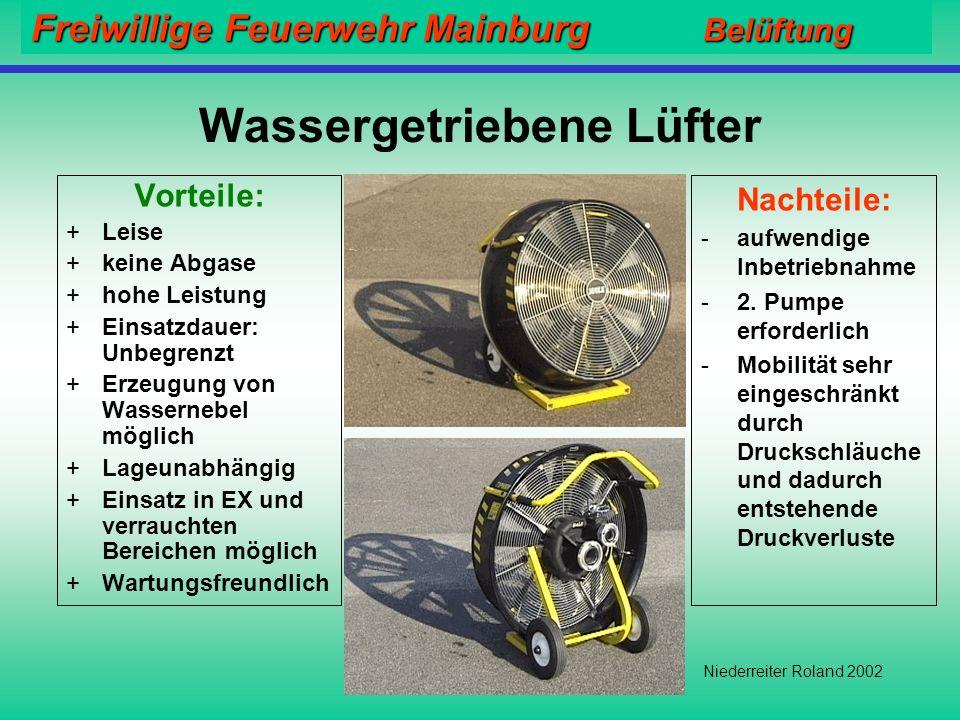 Freiwillige Feuerwehr Mainburg Belüftung Niederreiter Roland 2002 Überdrucklüfter / Luftdurchsatzdaten Lüfter mit Wasserturbine 820/400 m 3 /min Lüfte
