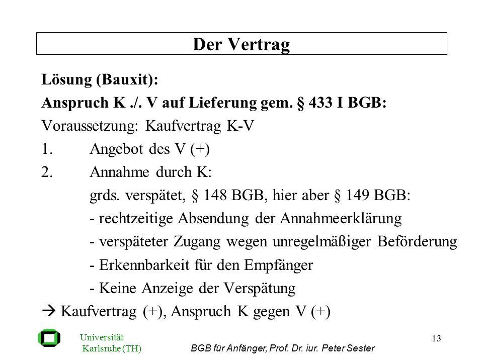 Universität Karlsruhe (TH) BGB für Anfänger, Prof. Dr. iur. Peter Sester 13 Lösung (Bauxit): Anspruch K./. V auf Lieferung gem. § 433 I BGB: Vorausset