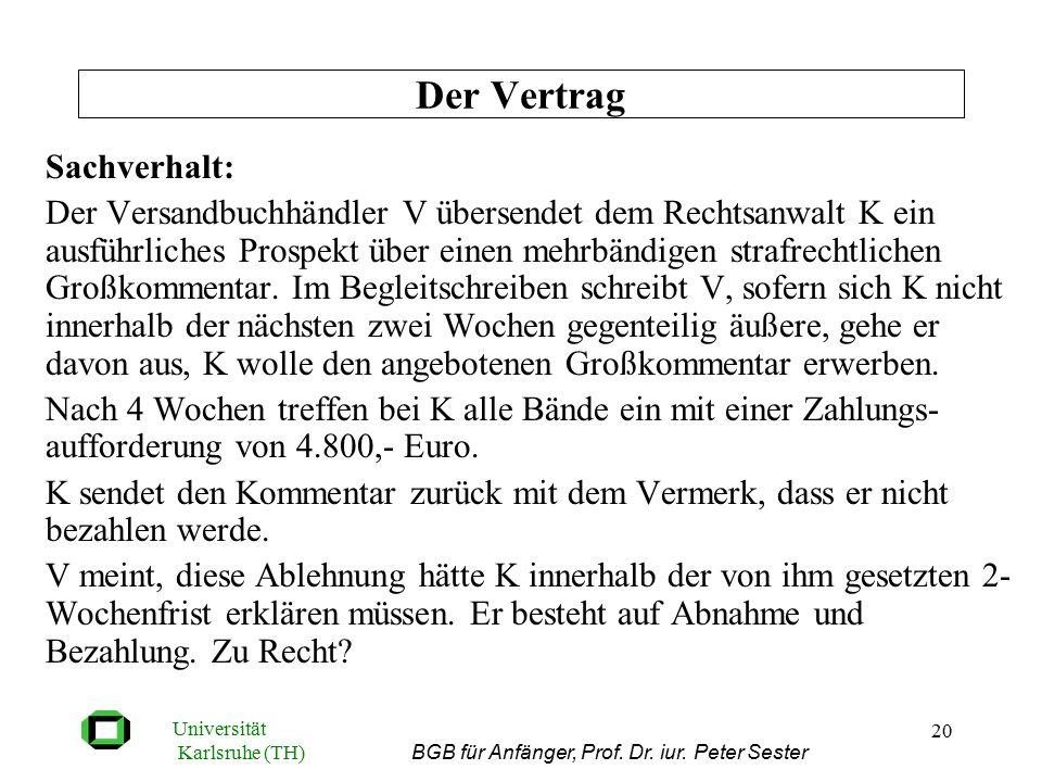 Universität Karlsruhe (TH) BGB für Anfänger, Prof. Dr. iur. Peter Sester 20 Sachverhalt: Der Versandbuchhändler V übersendet dem Rechtsanwalt K ein au