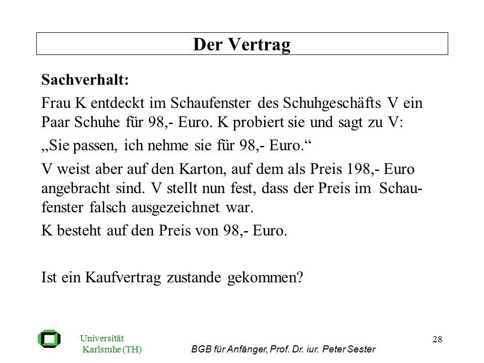 Universität Karlsruhe (TH) BGB für Anfänger, Prof. Dr. iur. Peter Sester 28 Sachverhalt: Frau K entdeckt im Schaufenster des Schuhgeschäfts V ein Paar