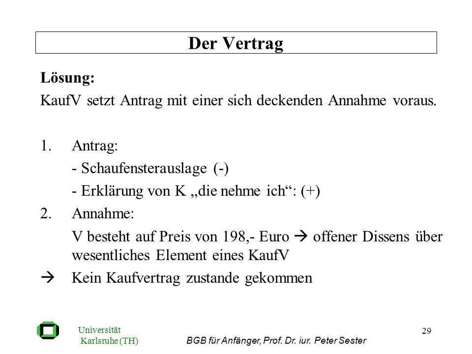 Universität Karlsruhe (TH) BGB für Anfänger, Prof. Dr. iur. Peter Sester 29 Lösung: KaufV setzt Antrag mit einer sich deckenden Annahme voraus. 1.Antr