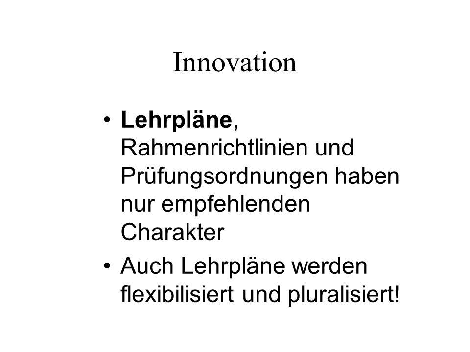 Innovation Dezentralisierung: Machtverlagerung von Ministerien und staatlichen Verwaltungen zu Schulen Selbstständiges Lernen und Selbstbewertung (Portfolio, Lernprogramme etc.) Evaluations-, Forschungs- und Beratungsagenturen (politisch unabhängig)
